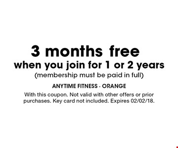 Free 3 months when you join for 1 or 2 years (membership must be paid in full). With this coupon. Not valid with other offers or prior purchases. Key card not included. Expires 02/02/18.