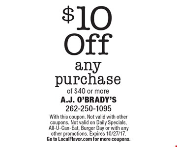 $10 off any purchase of $40 or more. With this coupon. Not valid with other coupons. Not valid on daily specials, All-u-can-eat, burger day or with any other promotions. Expires 10/27/17. Go to LocalFlavor.com for more coupons.