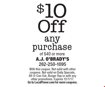 $10 Off any purchase of $40 or more. With this coupon. Not valid with other coupons. Not valid on Daily Specials, All-U-Can-Eat, Burger Day or with any other promotions. Expires 12/1/17. Go to LocalFlavor.com for more coupons.