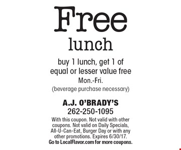 Free lunch! buy 1 lunch, get 1 of equal or lesser value free. Mon.-Fri. (beverage purchase necessary). With this coupon. Not valid with other coupons. Not valid on Daily Specials, All-U-Can-Eat, Burger Day or with any other promotions. Expires 6/30/17. Go to LocalFlavor.com for more coupons.
