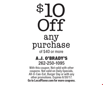 $10 Off any purchase of $40 or more. With this coupon. Not valid with other coupons. Not valid on Daily Specials, All-U-Can-Eat, Burger Day or with any other promotions. Expires 6/30/17. Go to LocalFlavor.com for more coupons.