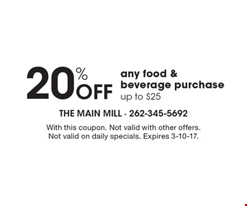 20% Off any food & beverage purchase up to $25. With this coupon. Not valid with other offers. Not valid on daily specials. Expires 3-10-17.