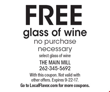 FREE glass of wine no purchase necessary. Select glass of wine. With this coupon. Not valid with other offers. Expires 9-22-17.Go to LocalFlavor.com for more coupons.