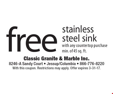 Free stainless steel sink with any countertop purchase min. of 45 sq. ft. With this coupon. Restrictions may apply. Offer expires 3-31-17.