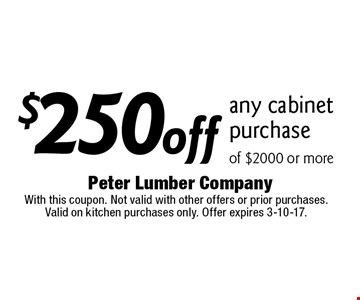 $250 off any cabinet purchase of $2000 or more. With this coupon. Not valid with other offers or prior purchases. Valid on kitchen purchases only. Offer expires 3-10-17.