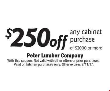 $250 off any cabinet purchase of $2000 or more. With this coupon. Not valid with other offers or prior purchases. Valid on kitchen purchases only. Offer expires 8/11/17.