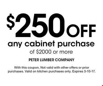 $250 off any cabinet purchase of $2000 or more. With this coupon. Not valid with other offers or prior purchases. Valid on kitchen purchases only. Expires 3-10-17.