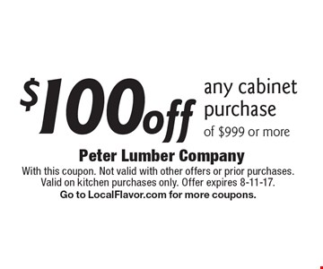 $100off any cabinet purchase of $999 or more. With this coupon. Not valid with other offers or prior purchases. Valid on kitchen purchases only. Offer expires 8-11-17. Go to LocalFlavor.com for more coupons.
