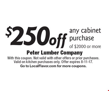 $250off any cabinet purchase of $2000 or more. With this coupon. Not valid with other offers or prior purchases. Valid on kitchen purchases only. Offer expires 8-11-17. Go to LocalFlavor.com for more coupons.