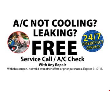 A/C Not Cooling? Leaking? Free Service Call / A/C Check With Any Repair. With this coupon. Not valid with other offers or prior purchases. Expires 3-10-17.