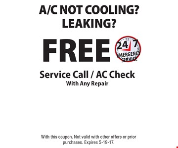 A/C NOT COOLING? LEAKING? FREE Service Call / AC Check With Any Repair. 24/7 EMERGENCY SERVICE. With this coupon. Not valid with other offers or prior purchases. Expires 5-19-17.