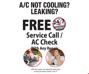 A/C not cooling? Leaking? Free service call / AC check with any repair with any repair. 24/7 emergency service. With this coupon. Not valid with other offers or prior purchases. Expires 7-28-17.