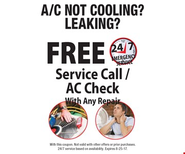 A/C not cooling? Leaking? Free Service Call/AC Check With Any Repair. 24/7 emergency service available. With this coupon. Not valid with other offers or prior purchases. 24/7 service based on availability. Expires 8-25-17.