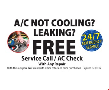 A/C NOT COOLING? LEAKING? FREE Service Call / AC Check With Any Repair. With this coupon. Not valid with other offers or prior purchases. Expires 3-10-17.