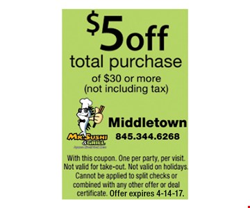 $5 off total purchase of $30 or more  ( not including tax)with this coupon . one per party per visit . Not valid for take-out . Not valid on holidays . cannot be applied to split checks or combined with any other offer or deal