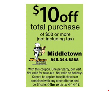 $10 OFF  $50 or More  ( not including tax)with this coupon . one per party per visit . Not valid for take-out . Not valid on holidays . cannot be applied to split checks or combined with any other offer or deal