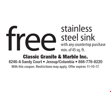 free stainlesssteel sink with any countertop purchasemin. of 45 sq. ft.. With this coupon. Restrictions may apply. Offer expires 11-10-17.
