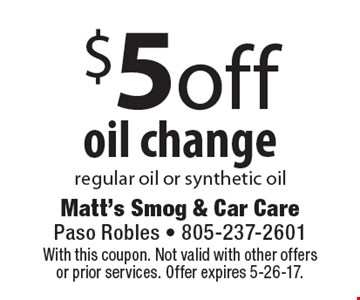$5 off oil change. Regular oil or synthetic oil. With this coupon. Not valid with other offers or prior services. Offer expires 5-26-17.