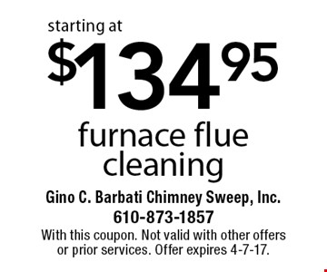 $134.95 furnace flue cleaning. With this coupon. Not valid with other offers or prior services. Offer expires 4-7-17.