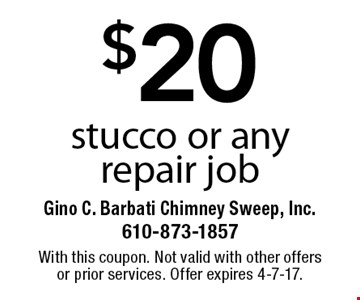 $20 off stucco or any repair job. With this coupon. Not valid with other offers or prior services. Offer expires 4-7-17.