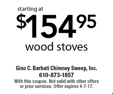 $154.95 wood stoves. With this coupon. Not valid with other offers or prior services. Offer expires 4-7-17.