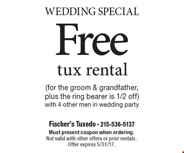 Wedding Special Free tux rental (for the groom & grandfather, plus the ring bearer is 1/2 off)with 4 other men in wedding party. Must present coupon when ordering. Not valid with other offers or prior rentals. Offer expires 5/31/17.
