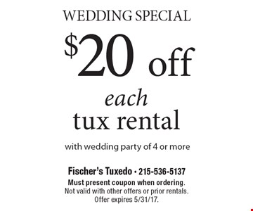 Wedding Special $20 off each tux rental with wedding party of 4 or more. Must present coupon when ordering. Not valid with other offers or prior rentals. Offer expires 5/31/17.