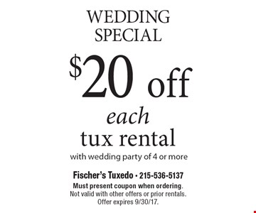 Wedding Special. $20 Off Each Tux Rental With Wedding Party Of 4 Or More. Must present coupon when ordering. Not valid with other offers or prior rentals. Offer expires 9/30/17.