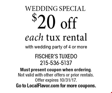 Wedding Special $20 off each tux rental with wedding party of 4 or more. Must present coupon when ordering. Not valid with other offers or prior rentals. Offer expires 10/30/17.Go to LocalFlavor.com for more coupons.