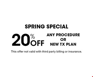 Spring Special. 20% Off any procedure or new TX plan. This offer not valid with third party billing or insurance.