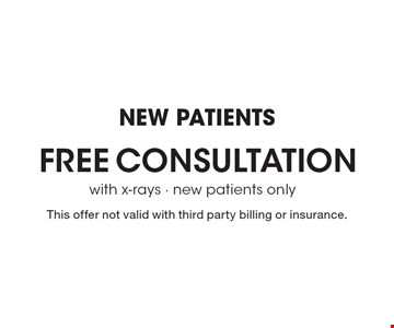 New patients! Free consultation with x-rays, new patients only. This offer not valid with third party billing or insurance.