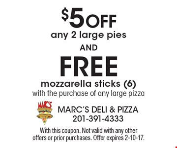 $5 off any 2 large pies and free mozzarella sticks (6) with the purchase of any large pizza. With this coupon. Not valid with any other offers or prior purchases. Offer expires 2-10-17.