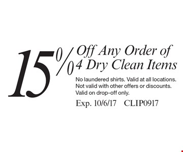 15% Off Any Order of 4 Dry Clean Items. No laundered shirts. Valid at all locations. Not valid with other offers or discounts. Valid on drop-off only. Exp. 10/6/17 CLIP0917