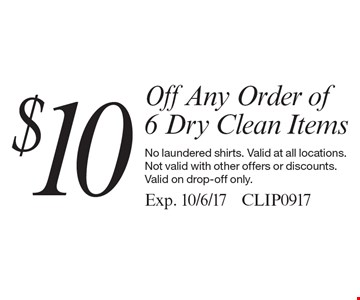 $10 Off Any Order of 6 Dry Clean Items. No laundered shirts. Valid at all locations. Not valid with other offers or discounts. Valid on drop-off only.Exp. 10/6/17 CLIP0917