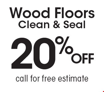 20% OFF Wood Floors Clean & Seal. Call for free estimate.