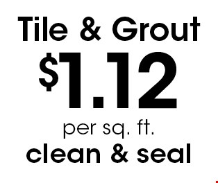 Tile & Grout $1.12 per sq. ft., clean & seal.
