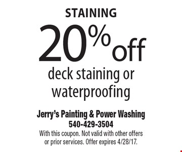 Staining 20%off deck staining or waterproofing. With this coupon. Not valid with other offers or prior services. Offer expires 4/28/17.