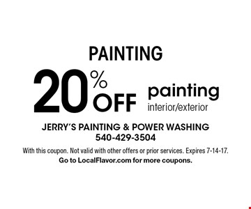 PAINTING 20% Off painting interior/exterior. With this coupon. Not valid with other offers or prior services. Expires 7-14-17.Go to LocalFlavor.com for more coupons.