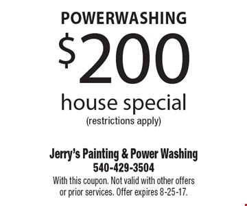 $200 house powerwashing special (restrictions apply). With this coupon. Not valid with other offers or prior services. Offer expires 8-25-17.
