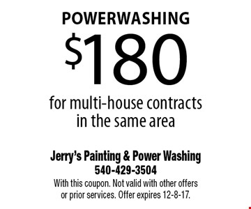 powerwashing $180 for multi-house contracts in the same area. With this coupon. Not valid with other offers or prior services. Offer expires 12-8-17.