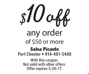 $10 off any order of $50 or more. With this coupon. Not valid with other offers. Offer expires 5-26-17.