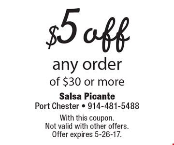 $5 off any order of $30 or more. With this coupon. Not valid with other offers. Offer expires 5-26-17.