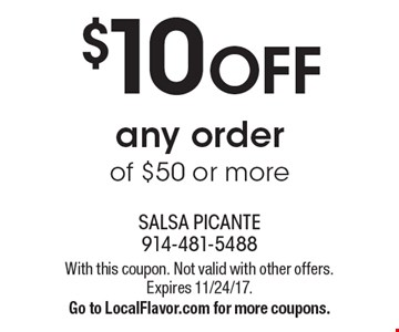 $10 OFF any order of $50 or more. With this coupon. Not valid with other offers. Expires 11/24/17. Go to LocalFlavor.com for more coupons.