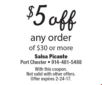 $5 off any order of $30 or more. With this coupon. Not valid with other offers. Offer expires 2-24-17.