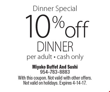 Dinner special. 10% off dinner per adult. Cash only. With this coupon. Not valid with other offers. Not valid on holidays. Expires 4-14-17.