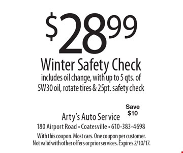 $28.99 Winter Safety Check. Includes oil change, with up to 5 qts. of 5W30 oil, rotate tires & 25pt. safety check Save $10. With this coupon. Most cars. One coupon per customer. Not valid with other offers or prior services. Expires 2/10/17.