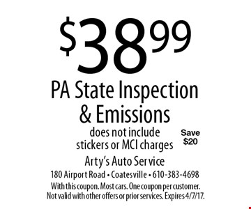 $38.99 PA State Inspection & Emissions does not include stickers or MCI charges Save $20. With this coupon. Most cars. One coupon per customer. Not valid with other offers or prior services. Expires 4/7/17.