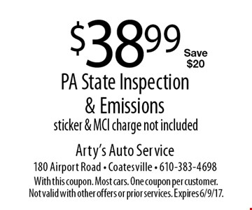 $38.99 PA State Inspection & Emissions sticker & MCI charge not included Save $20. With this coupon. Most cars. One coupon per customer. Not valid with other offers or prior services. Expires 6/9/17.