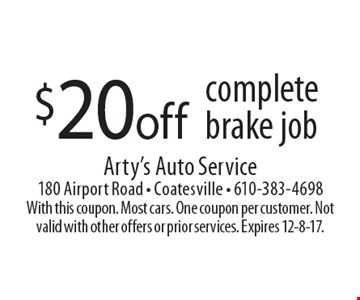$20 off complete brake job. With this coupon. Most cars. One coupon per customer. Not valid with other offers or prior services. Expires 12-8-17.