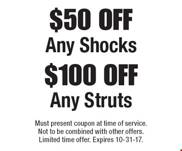 $100 OFF Any Struts. $50 OFF Any Shocks. Must present coupon at time of service. Not to be combined with other offers. Limited time offer. Expires 10-31-17.